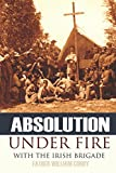 download ebook absolution under fire: 3 years with the famous irish brigade (abridged, annotated) (civil war) pdf epub