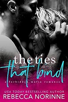 The Ties That Bind: A Forbidden Mafia Romance by [Norinne, Rebecca]