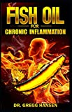img - for FISH OIL FOR CHRONIC INFLAMMATION: How Fish Oil is the perfect treatment for Inflammatory Diseases!. Discover the TRUTH! book / textbook / text book