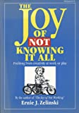 img - for The Joy of Not Knowing It All: Profiting from Creativity at Work or Play book / textbook / text book