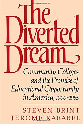 The Diverted Dream: Community Colleges and the Promise of Educational Opportunity in America, 1900-1985