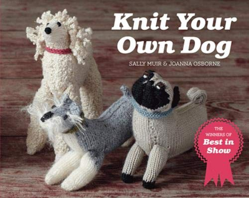 Knit Your Own Dog: The winners of Best in Show (Best In Show Knit Your Own Dog)