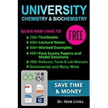 University chemistry and biochemistry: Quick Web Links to FREE 150+ Textbooks, 450+ Lecture notes, 800+ Worked examples, Past exams papers with solutions, Software, tools, Lab manuals, etc...