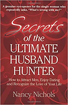 Book Secrets of the Ultimate Husband Hunter: How to Attract Men, Enjoy Dating and Recognize the Love of Your Life