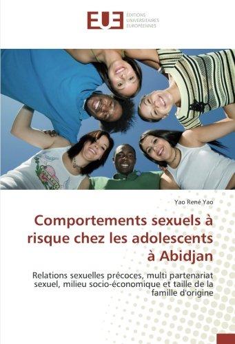 Comportements sexuels à risque chez les adolescents à Abidjan: Relations sexuelles précoces, multi partenariat sexuel, milieu socio-économique et taille de la famille d