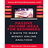 Passive Income Ideas For Beginners: 5 Ways to Make Money Online Analyzed