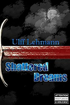 Shattered Dreams (Light in the Dark Book 1) by [Lehmann, Ulff]