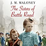 The Sisters of Battle Road: The Extraordinary True Story of Six Sisters Evacuated from Wartime London | J. M. Maloney