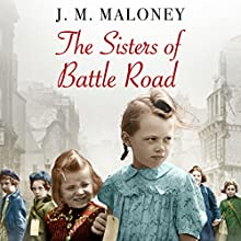 The Sisters of Battle Road: The Extraordinary True Story of Six Sisters Evacuated from Wartime London Audiobook by J. M. Maloney Narrated by Annie Aldington