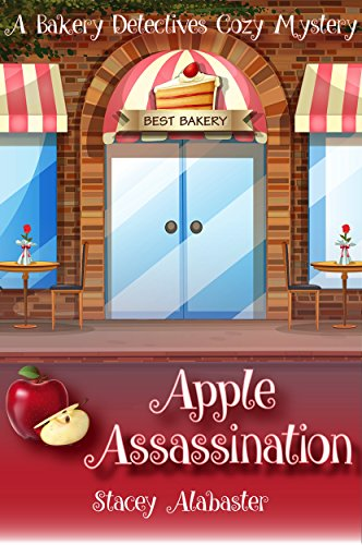 Apple Assassination A Bakery Detectives Cozy Mystery By Alabaster Stacey