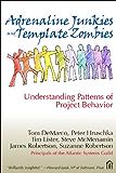 Adrenaline Junkies and Template Zombies: Understanding Patterns of Project Behavior (Dorset House eBooks)