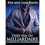 Romance érotique: PRISE PAR UN MILLIARDAIRE Livre 1 (Romance érotique, Romance sensuelle, Romance sexy, Romance contemporaine) (French Edition)