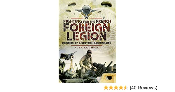 Amazon fighting for the french foreign legion memoirs of a amazon fighting for the french foreign legion memoirs of a scottish legionnaire ebook alex lochrie kindle store fandeluxe Image collections