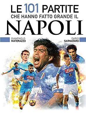 Le 101 partite che hanno fatto grande il Napoli (Italian Edition)