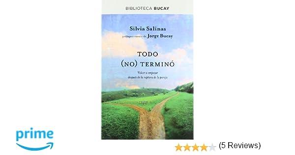 Todo no termino: Volver a empezar después de la ruptura de la pareja DIVULGACIÓN: Amazon.es: SILVIA SALINAS , JORGE BUCAY : Libros
