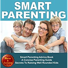 Parenting: Smart Parenting Advice Book: A Concise Parenting Guide - Secrets To Raising Well Rounded Kids  (Parenting Advice, Parenting Books, Parenting ... Baby Books by Andrea L. Mortenson Book 6)