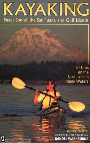 Kayaking Puget Sound, the San Juans, and Gulf Islands: 50 Trips on the Northwest's Inland Waters by Randel Washburne (1999-05-06)