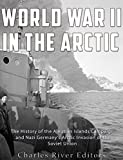 World War II in the Arctic: The History of the