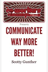 Communicate way more better! Paperback