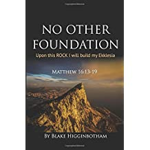 No Other Foundation: 'Upon this ROCK I will build my Ekklesia'