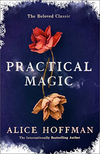 Practical Magic: The Beloved Novel of Love, Friendship, Sisterhood and Magic (English Edition)
