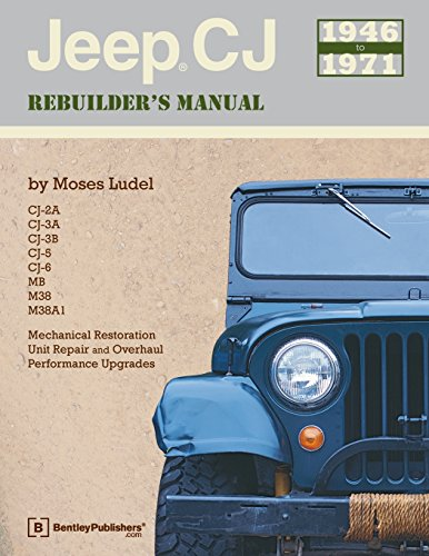 Manuals Repair Mechanical (Jeep CJ Rebuilder's Manual, 1946-1971: Mechanical Restoration, Unit Repair and Overhaul, Performance Upgrades for Jeep CJ-2A, CJ-3A, CJ-3B, CJ-5 and CJ-6 and MB, M38, and M38A1)