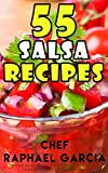 tostitos sauce - 55 Salsa Recipes: Fresh, Easy, and Healthy. Homemade Authentic and Gourmet Salsa Recipes. The Best Salsa Cookbook. Delicious Appetizers Series.