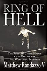 Ring of Hell: The Story of Chris Benoit & the Fall of the Pro Wrestling Industry Paperback