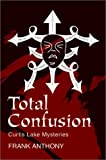 Total Confusion:Curtis Lake Mysteries, Frank Anthony, 0595747124