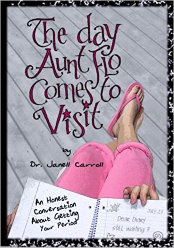 457cdb71eb69 The Day Aunt Flo Comes To Visit: An Honest Conversation About Getting Your  Period: Dr. Janell Carroll, Maryann Sheehan: 9780979854903: Amazon.com:  Books