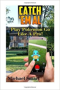 Catch 'Em All: Play Pokemon Go Like A Pro!: (Pokemon Go Tricks, Pokemon Go Tips) (Pokemon Go User Guide)