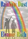 Rainbow Dust, Roth, Eleanor, 193269515X