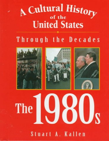 A Cultural History of the United States Through the Decades: The 1980s