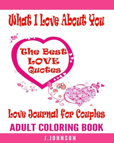 Love Journal for Couples:What I Love About You: The Best Love Quotes  Adult Coloring Book