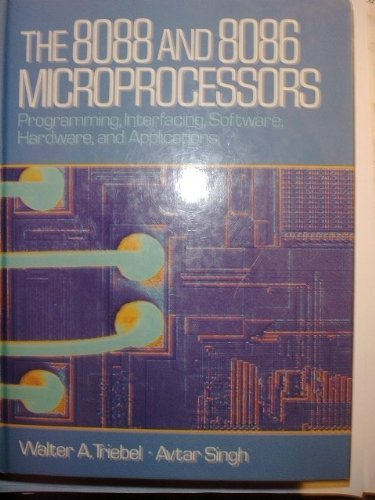 The 8088 and 8086 Microprocessors: Programming, Interfacing, Software, Hardware, and Applications