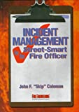 Incident Management for the Street-Smart Fire Officer, Coleman, John F., 0912212608