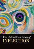 The Oxford Handbook of Inflection (Oxford Handbooks)