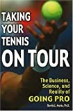img - for Taking Your Tennis on Tour: The Business, Science, and Reality of Going Pro book / textbook / text book