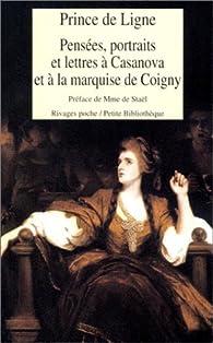 Pensées, portraits et lettres à Casanova et à la marquise de Coigny par Charles Joseph de Ligne