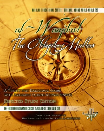al-Waajibat The Obligatory Matters: A Twenty Part Educational Course w/ Assesment Quizes & Lesson Benefits [Directed Study Edition]