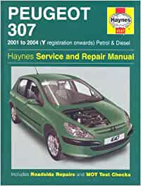 Peugeot 307 Petrol and Diesel Service and Repair Manual: 2001-2004 ...
