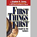 First Things First Audiobook by Stephen R. Covey, A. Roger Merrill, Rebecca R. Merrill Narrated by Stephen R. Covey, A. Roger Merrill, Rebecca R. Merrill