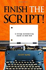 Finish the Script!: A College Screenwriting Course in Book Form Paperback
