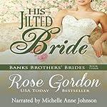 His Jilted Bride: Banks Brothers' Brides, Volume 3   Rose Gordon