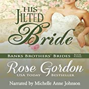 His Jilted Bride: (Banks Brothers' Brides) (Volume 3) | Rose Gordon