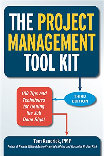 The Project Management Tool Kit: 100 Tips and Techniques for Getting the Job Done Right ()