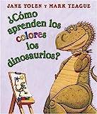 : ¿Cómo aprenden los colores los dinosaurios? (How Do Dinosaurs Learn Their Colors?): (Spanish language edition of How Do Dinosaurs Learn Their Colors?) (Spanish Edition)
