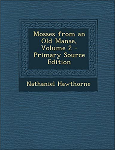 Mosses from an Old Manse, Volume 2 - Primary Source Edition