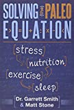 Solving the Paleo Equation: Stress, Nutrition, Exercise, Sleep