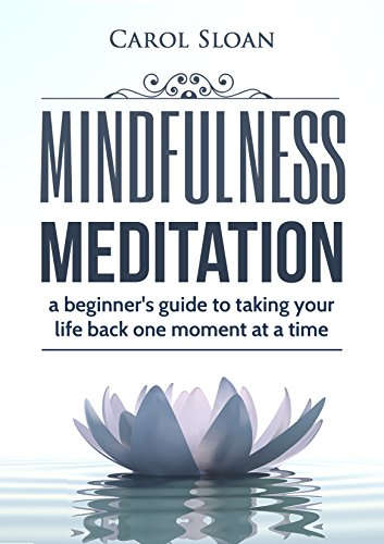 mindfulness-meditation-a-beginners-guide-to-taking-your-life-back-one-moment-at-a-time-total-body-bo
